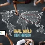 Small World, Big Thinking<br/>Exporting Your Brand And Services. <br/>視点を大きく持てば世界は小さいものに。 ブランド・サービスの輸出を