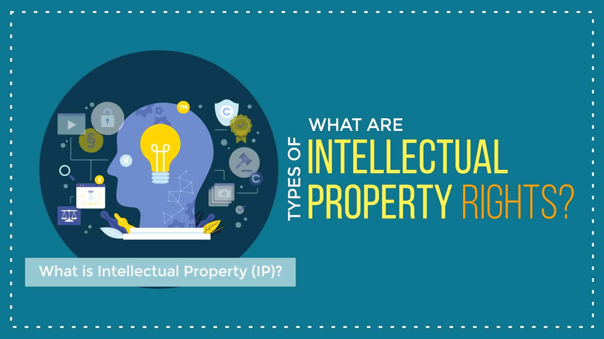 What Is Intellectual Property Rights & Why You Should Care