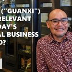 """Is 关系 (""""guanxi"""") still relevant in today's digital business world?"""